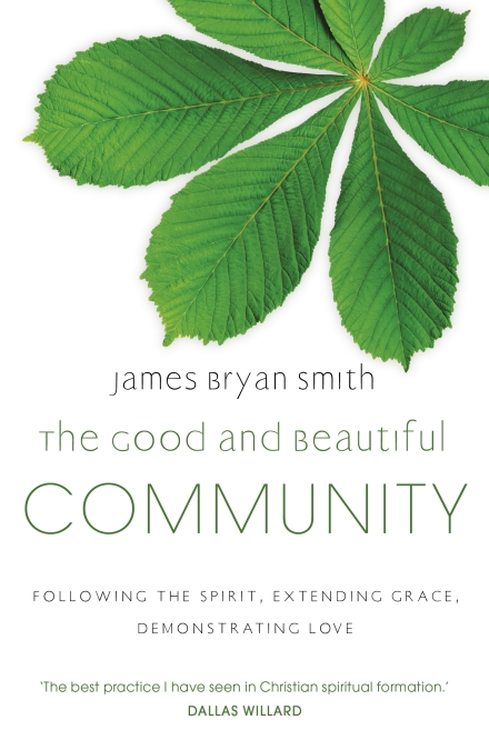 The Good And Beautiful Community By James Bryan Smith border=